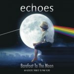 Echoes - Barefoot To The Moon (An Acoustic Tribute To Pink Floyd) / 2015 / FLAC lossless