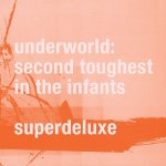 Underworld - Second Toughest in the Infants [4CD Super Deluxe] / 2015 / FLAC lossless