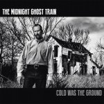 The Midnight Ghost Train - Cold Was The Ground / 2015 / MP3 320kbps