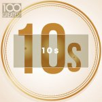 V.A. - 100 Greatest 10s: The Best Songs of Last Decade / 2019 / MP3 320kbps