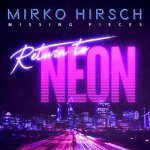 Mirko Hirsch - Missing Pieces Return to Neon [Special Edition] / 2020 / FLAC lossless